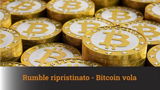Rumble ripristinato – Bitcoin vola – MN #54A