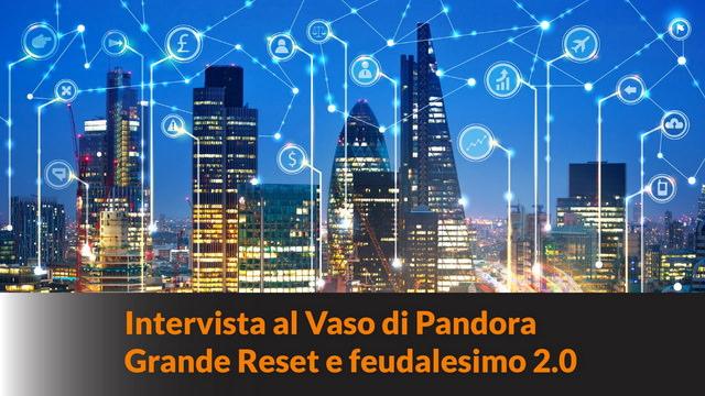 Vaso di Pandora: Grande Reset e feudalesimo 2.0